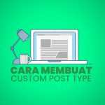 Cara Membuat Custom Post Type